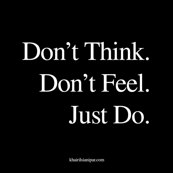 Don_t-Think.-Don_t-Feel.-Just-Do.-Success-Daily-Reminder-khairilsianipar