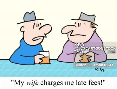 """My WIFE charges me late fees!"""