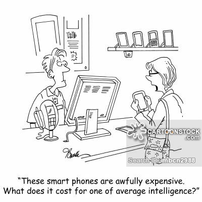 'These smart phones are awfully expensive. What does it cost for one of average intelligence?'