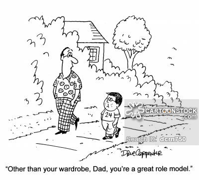 'Other than your wardrobe, Dad, you're a great role model.'