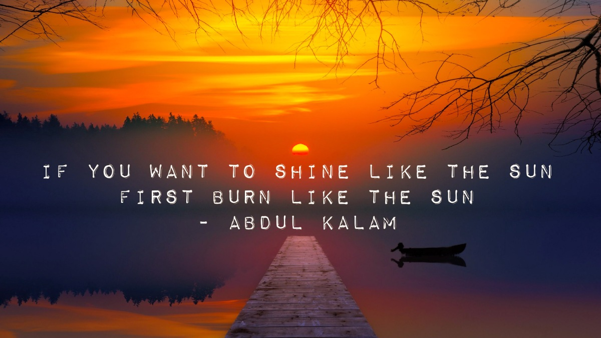 If You Want to Shine like the Sun, First Burn like the Sun