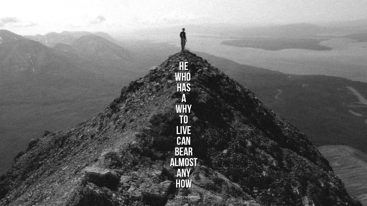 He Who has a WHY to Live for can bear almost any HOW
