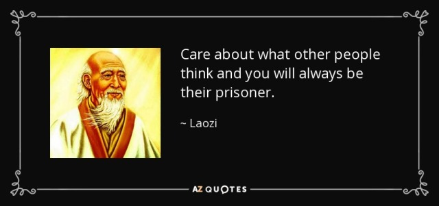 care-about-what-other-people-think-and-you-will-always-be-their-prisoner-lao