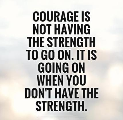Courage-is-not-having-the-strength-to-go-on-it-is-going-on-when-you-dont-have-the-strength