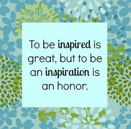 to-be-inspired-is-great-but-to-be-an-inspiration-is-an-honor.jpg